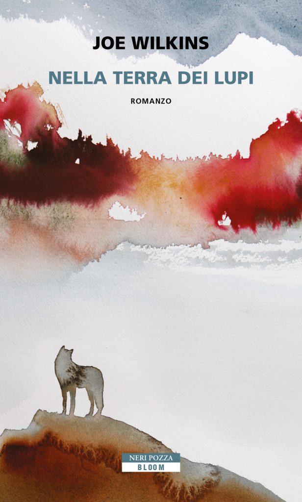 Joe Wilkins, Nella terra dei lupi, Neri Pozza, pp. 304, €18